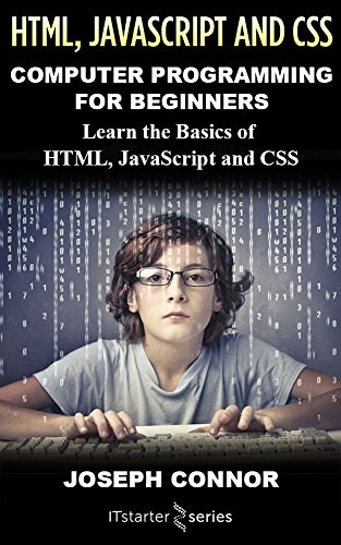 HTML5, JavaScript, & CSS: Computer Programming For Beginners: Learn The Basics Of HTML5, JavaScript, & CSS (English Edition)