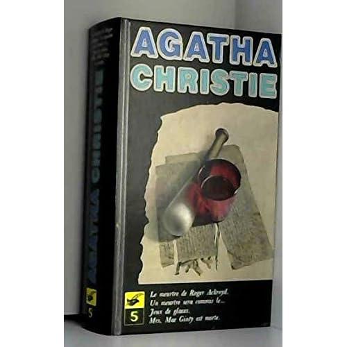 Oeuvres completes volume 5 V, Le meutre de Roger Ackroyd, Un meurtre sera commis le, Jeux de glaces, Mrs Mac Ginty est morte
