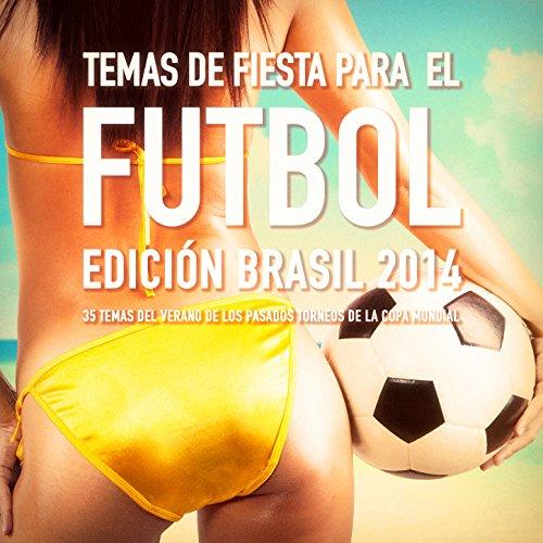 """Temas de Fiesta para el Fútbol - """"Edición Brasil 2014 (35 Temas del Verano de los Torneos de la Copa Mundial)"""