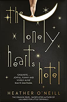 The Lonely Hearts Hotel: the Bailey's Prize longlisted novel by [O'Neill, Heather]