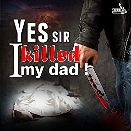 Yes Sir I Killed My Dad!: A Sons Grief by [Tikku, Anuj]