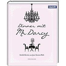 Dinner mit Mr. Darcy: Köstlichkeiten aus Jane Austens Welt