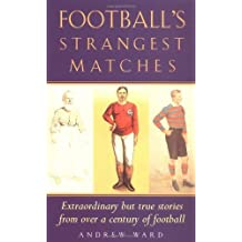 Football's Strangest Matches (Strangest Series) by Ward, Andrew New Edition (1999)