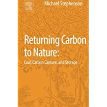 Returning Carbon to Nature: Coal, Carbon Capture, and Storage by Michael H. Stephenson (2013-09-06)