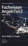 Fachwissen Angeln Teil 2: Mein Hobby ist Angeln! Tipps und Tricks für Anfänger und Profis....