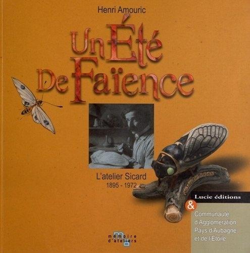 Un Été de faïence: L'atelier Sicard 1895-1972