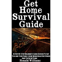 Get Home Survival Guide: A Step-By-Step Beginner's Guide On How To Get You And Your Family Home When Disaster Strikes and You're In Town (English Edition)