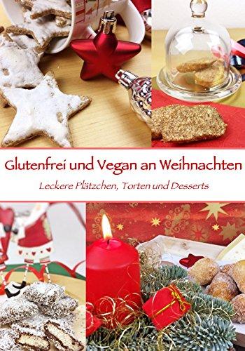 Download Pdf-datei (Glutenfrei und Vegan an Weihnachten: Leckere Plätzchen, Torten und Desserts)