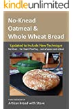 No-Knead Oatmeal & Whole Wheat Bread: From the Kitchen of Artisan Bread with Steve (English Edition)