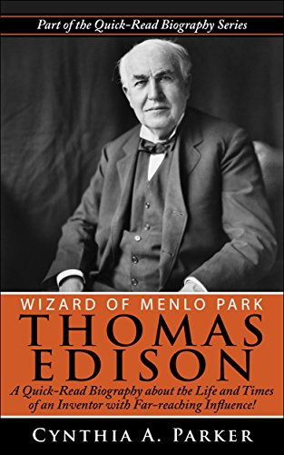 Wizard of Menlo Park - Thomas Edison: A Quick-Read Biography about the Life and Times of an Inventor with Far-reaching Influence! (Quick-Read Biography Series Book 6) (English Edition)