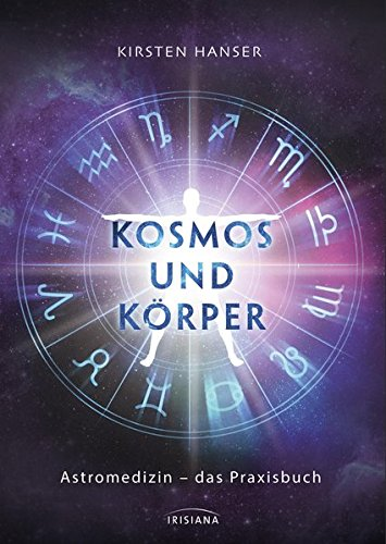 Kosmos und Körper: Astromedizin – das Praxisbuch