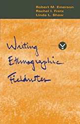 Writing Ethnographic Fieldnotes (Chicago Guides to Writing, Editing, and Publishing) (Chicago Guides to Writing, Editing, & Publishing)