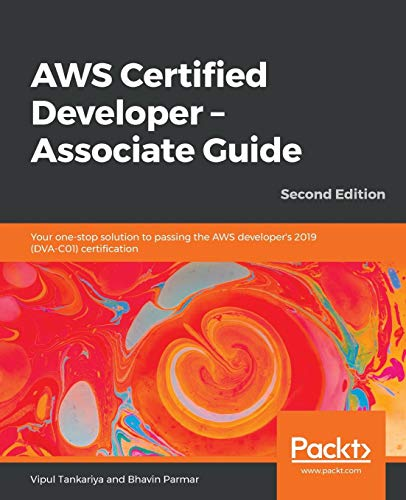 AWS Certified Developer - Associate Guide: Your one-stop solution to passing the AWS developer's 2019 (DVA-C01) certification, 2nd Edition