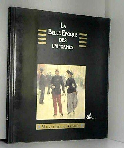 La belle époque des uniformes, 1880-1900. Exposition Musée de l'Armée, 29 sptembre-29 octobre 1991