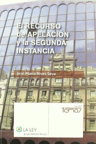 El recurso de apelación y la segunda instancia (Temas la Ley) por José María Rives Seva