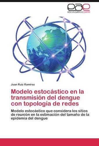 Modelo estocástico en la transmisión del dengue con topología de redes por Ruiz Ramírez Juan