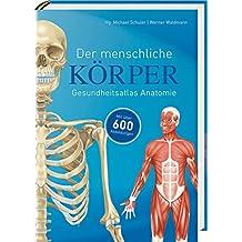 Der menschliche Körper: Gesundheitsatlas Anatomie