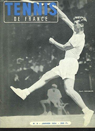 TENNIS DE FRANCE, N°9, JANVIER 1954. FRANK SEDGMAN/ LE NOUVEAU CLASSEMENT FRANCAIS/ LE FILS DU MIKADO DOIT TRAVAILLER SON COUP DROIT/ REFLEXIONS SUR LA SAISON ITALIENNE/ CHAMPIONNATS DE SUISSE / ... par PHILIPPE CHATRIER (DIRECTEUR)