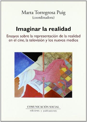 Imaginar la realidad: Ensayos sobre la representación de la realidad en el cine, la televisión y los nuevos medios (Contextos) por Marta Torregrosa Puig