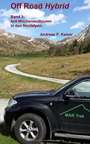 4x4-Wochenendtouren in den Nordalpen.: Autoabenteuer - kuriose Passstraßen - Gletscher (Off Road Hybrid, Band 3)
