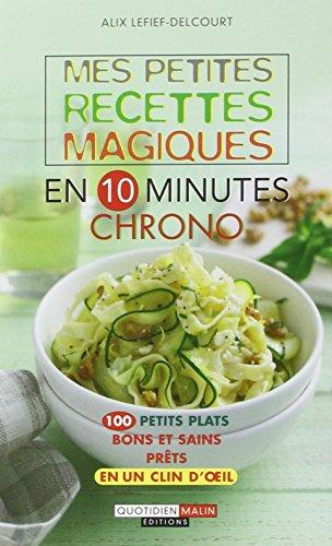Mes petites recettes magiques en 10 minutes chrono par Alix Lefief-Delcourt