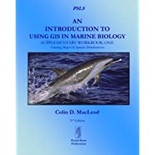 An Introduction To Using GIS In Marine Biology: Supplementary Workbook One: Creating Maps Of Species Distribution (Psls)