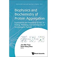 Biophysics and Biochemistry of Protein Aggregation:Experimental and Theoretical Studies on Folding, Misfolding, and Self-Assembly of Amyloidogenic Peptides