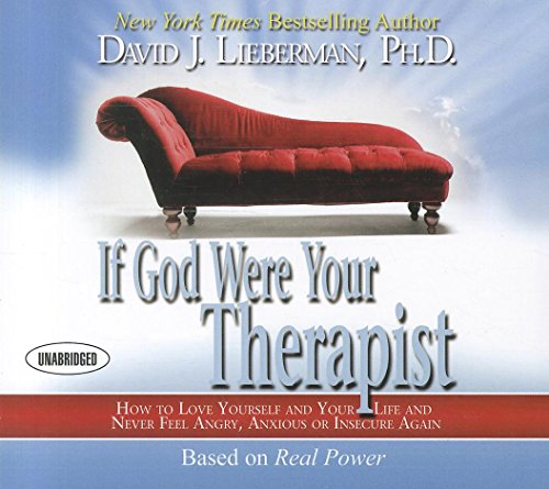 If God Were Your Therapist: How to Love Yourself and Your Life and Never Feel Angry, Anxious or Insecure Again por David J. Lieberman