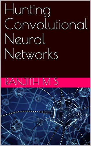 Hunting Convolutional Neural Networks (English Edition)