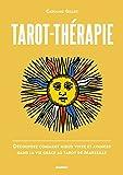 Tarot-thérapie : Découvrez comment mieux vivre et avancer dans la vie grâce au Tarot de Marseille
