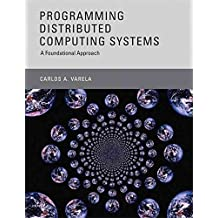 [(Programming Distributed Computing Systems : A Foundational Approach)] [By (author) Carlos A. Varela ] published on (July, 2013)