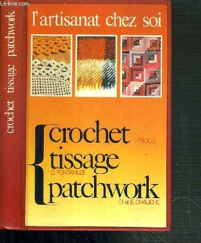 L'artisanat chez soi : Le crochet - Le tissage - Le patchwork par J. Proco, D. Fontanille, D. et E. Chauche (Relié)