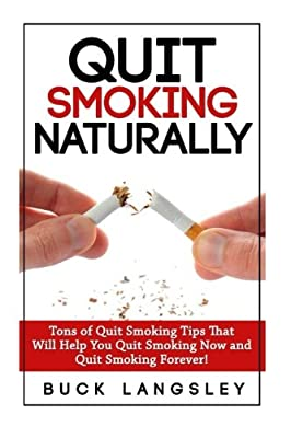 Quit Smoking Naturally: Tons of Quit Smoking Tips That Will Help You Quit Smoking Now and Quit Smoking Forever by CreateSpace Independent Publishing Platform