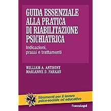 Guida essenziale alla pratica di riabilitazione psichiatrica: Indicazioni, prassi e trattamenti