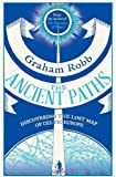 The Ancient Paths: Discovering the Lost Map of Celtic Europe by Robb, Graham (2013) Hardcover