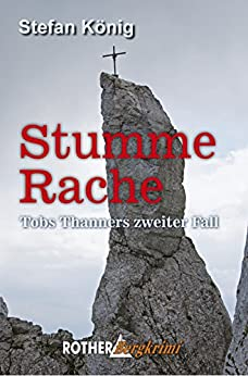 Stumme Rache: Tobs Thanners zweiter Fall (Rother Bergkrimi)