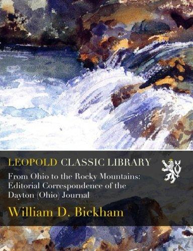 From Ohio to the Rocky Mountains: Editorial Correspondence of the Dayton (Ohio) Journal por William D. Bickham