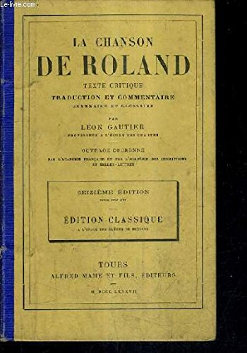 LA CHANSON DE ROLAND - TEXTE CRITIQUE TRADUCTION ET COMMENTAIRE GRAMMAIRE ET GLOSSAIRE PAR LEON GAUTIER - 16E EDITION EDITION CLASSIQUE A L'USAGE DES ELEVES DE SECONDE.