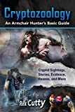 Cryptozoology: Cryptid Sightings, Stories, Evidence, Hoaxes, and More. An Armchair Hunter's Basic Guide