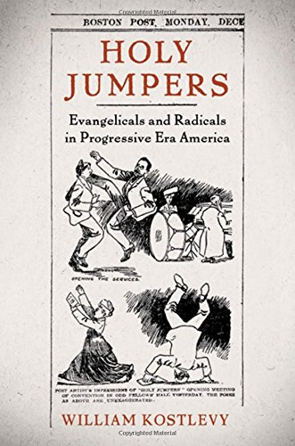 Holy Jumpers: Evangelicals and Radicals in Progressive Era America (RELIGION IN AME)