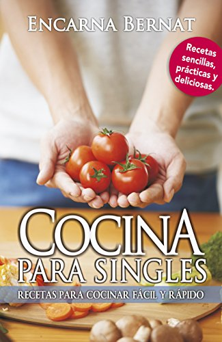 Cocina para singles: Recetas sencillas para cocinar fácil y rápido por Encarna Bernat