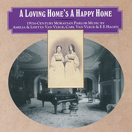A Loving Home's a Happy Home-19th C.Moravian (Hannah Rose)