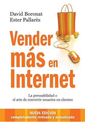 Vender más en internet: La persuabilidad o el arte de convertir usuarios en clientes por David Boronat