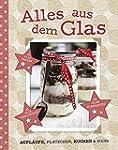 Alles aus dem Glas: Aufläufe, Plätzch...