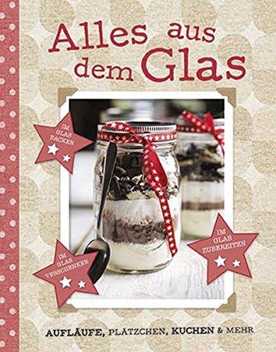 Preisvergleich Produktbild Alles aus dem Glas: Aufläufe, Plätzchen, Kuchen & mehr
