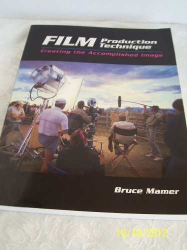 Film Production Technique: Creating the Accomplished Image (Wadsworth Series in Television and Film) by Mamer, Bruce (1995) Paperback