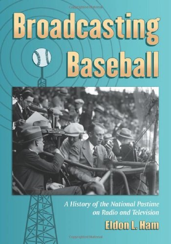 Broadcasting Baseball: A History of the National Pastime on Radio and Television (English Edition) por Eldon L. Ham
