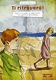 Ti ritroverò. Sogni e vicende di adolescenti tra guerra e resistenza. Per la Scuola media. Con e-book. Con espansione online
