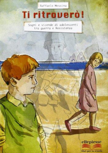 Ti ritrover. Sogni e vicende di adolescenti tra guerra e resistenza. Per la Scuola media. Con e-book. Con espansione online
