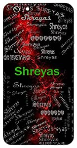 Shreyas (Superior,The Best) Name & Sign Printed All over customize & Personalized!! Protective back cover for your Smart Phone : Apple iPhone 5/5S